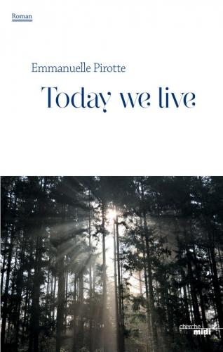 today we live,emmanuelle pirotte,cherche-midi,littérature adulte,chroniques de sarah